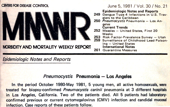 Banner from MMWR from June 5, 1981. In the period October 1980-May 1981, 5 young men, all active homosexuals, were treated for biopsy-confirmed Pneumocystis carnii pneumonia at 3 different hospitals in Los Angeles, California.