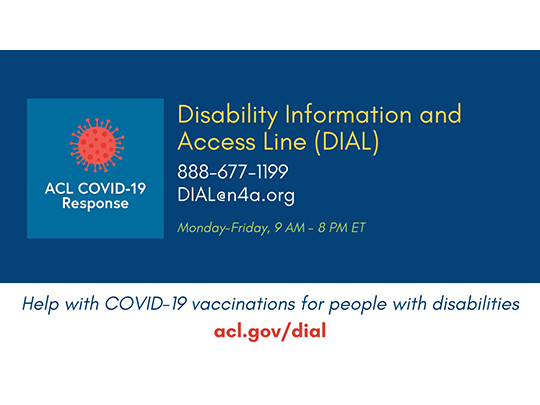 Disability Information and Access Line (DIAL). Help with COVID-19 vaccinations for people with disabilities. acl.gov/dial