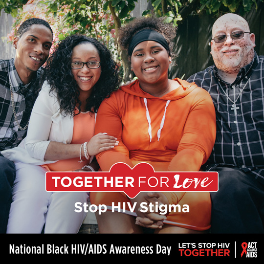 Photo of a Black family. Together for Love. Stop HIV Stigma. National Black HIV/AIDS Day. Let's Stop HIV Together. Act Against AIDS logo.