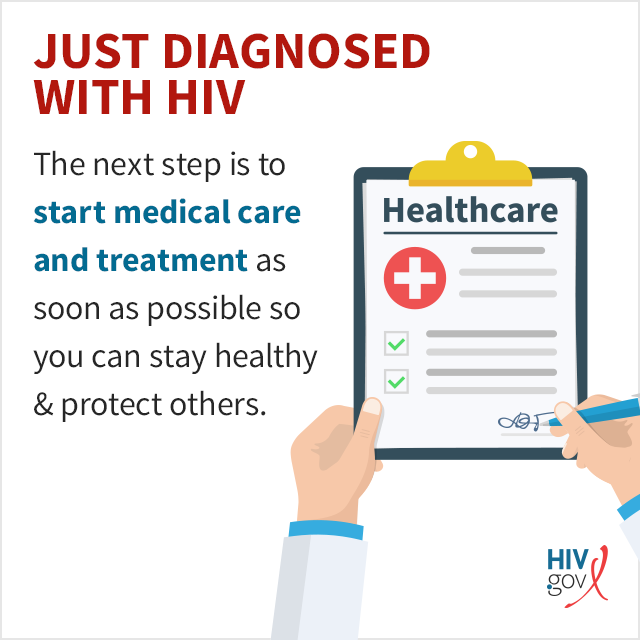 If you were just diagnosed with HIV, the first step is to start medical care and treatment.