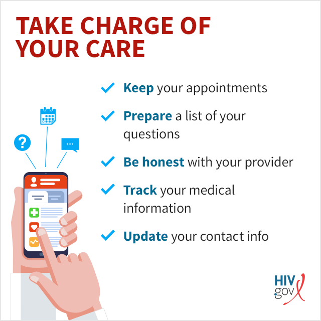 Take charge of your HIV care: keep appointments, be prepared, be honest, track medical information.