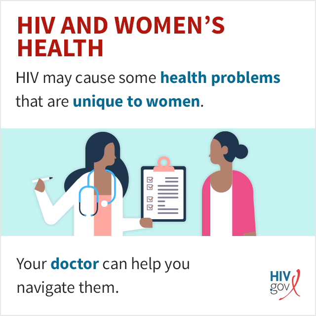 HIV may cause some health problems that are unique to women. Your doctor can help you navigate them.
