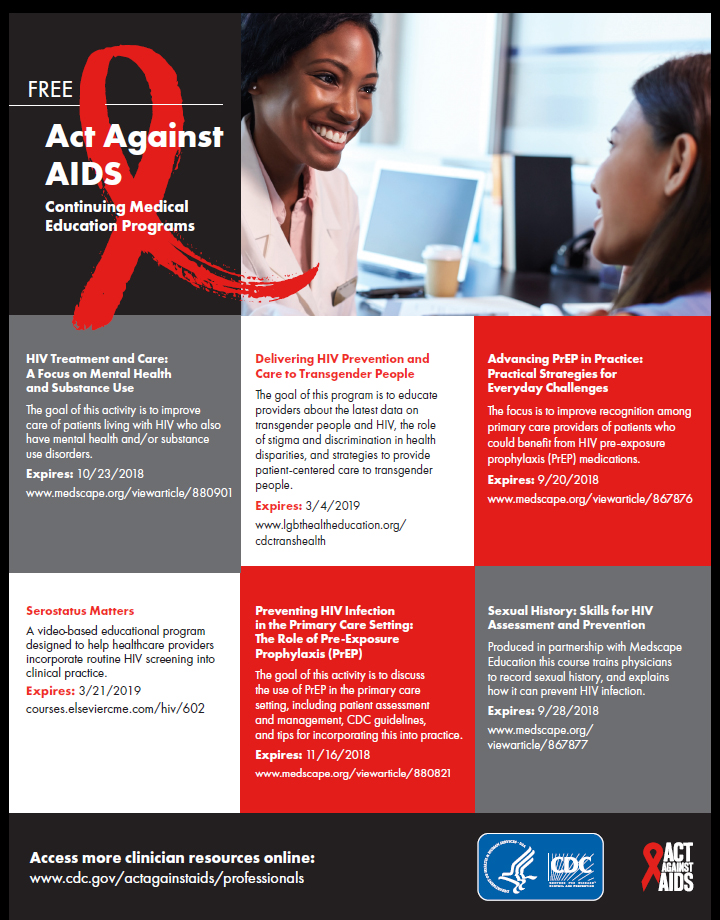 Free Act Against AIDS Continuing Medical Education Programs, includes HIV Treatment an Care: A Focus on Mental Health and Substance Abuse. Delivery HIV Prevention and Care to Transgender People. Advancing PrEP in Practice: Practical Strategies for Everyday