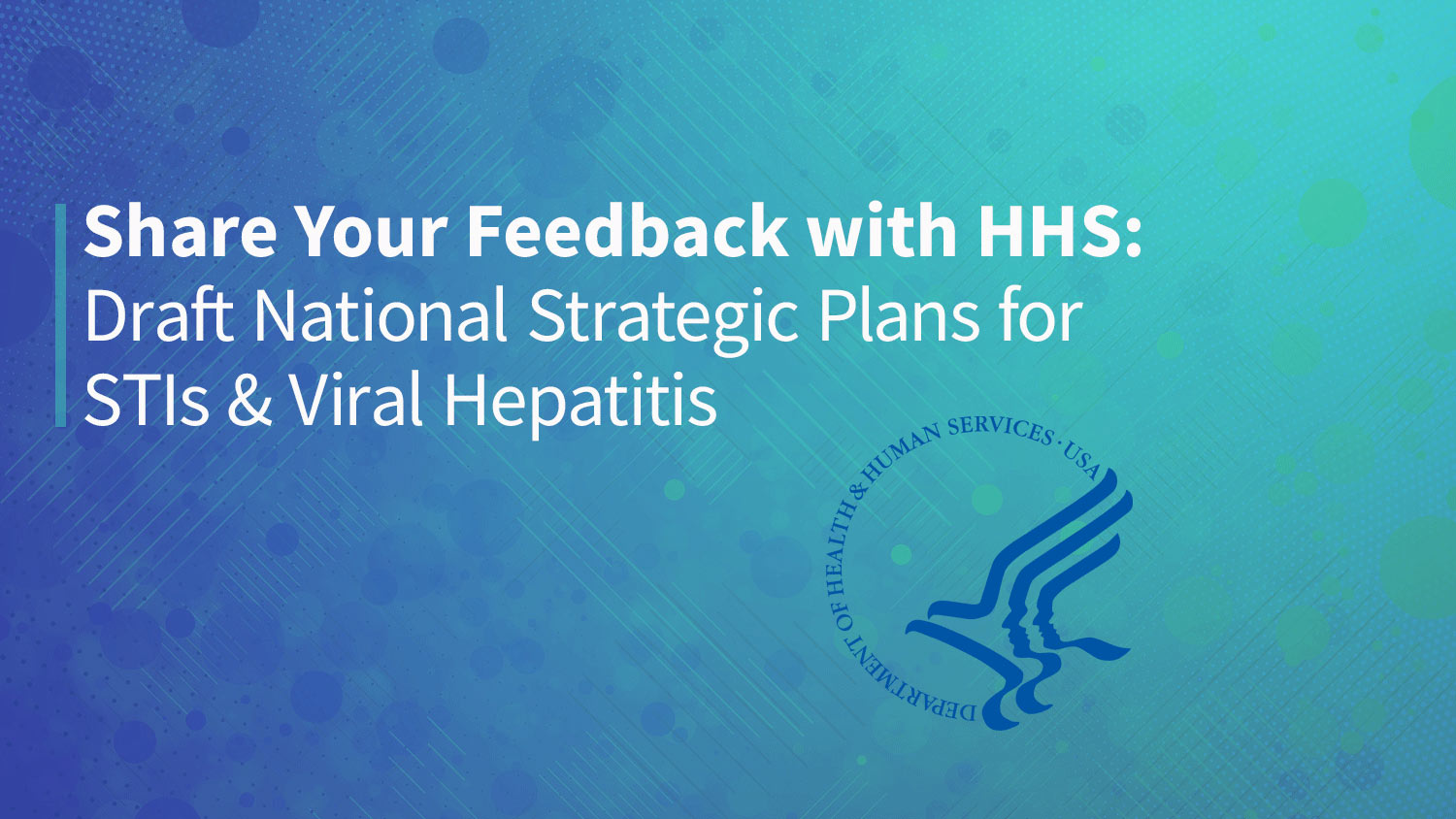 Share Your Feedback with HHS: Draft National Strategic Plans for STIs & Viral Hepatitis