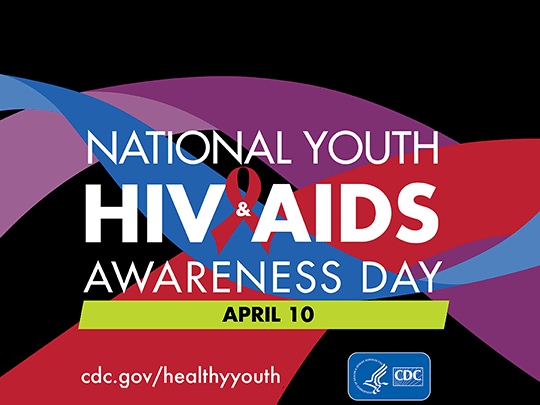 National Youth HIV/AIDS Awareness Day - April 10th