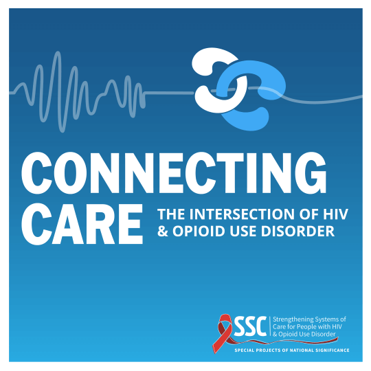 Connecting Care. The Intersection of HIV and Opioid Use Disorder