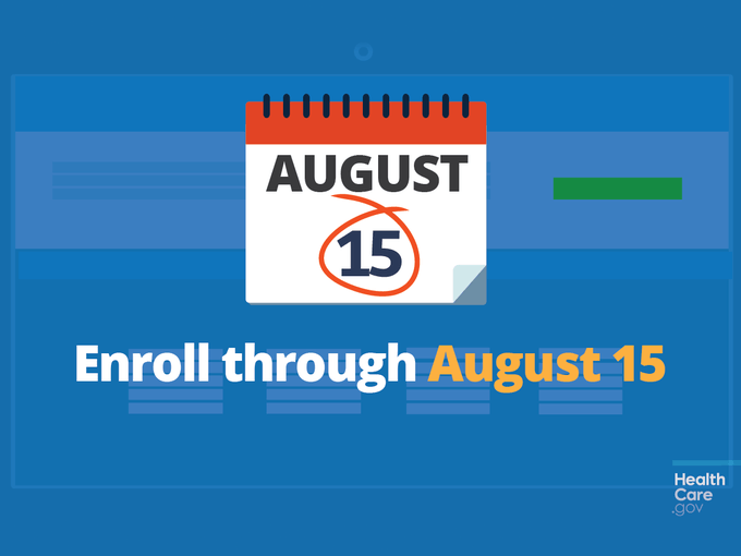 Enroll through August 15. HealthCare.gov