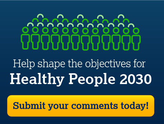 Help shape the objectives for Health People 2030. Submit your comments today.