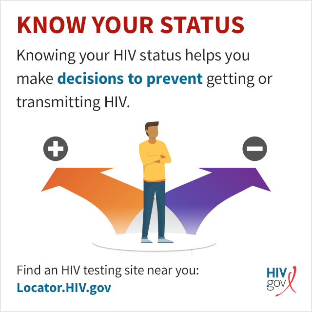 Knowing your HIV status helps you make healthy decisions to prevent getting or transmitting HIV.