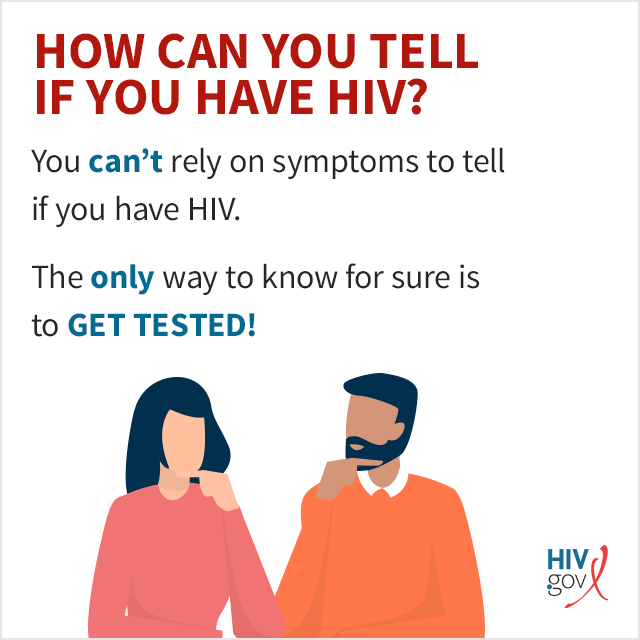 You can't rely on symptoms to tell if you have HIV. The only way to know for sure is to get tested!