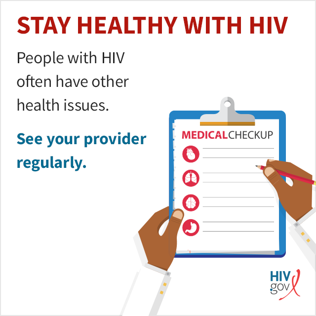People living with HIV often have other health issues. See your provider regularly.